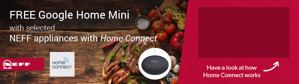 FREE Google Home Mini with selected NEFF appliances with Home Connect