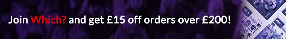 Join Which? today and get £15 OFF orders over £200!