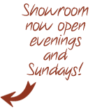 Showrooms now open Evenings and Sundays!