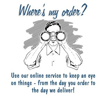 Where's my Order? Use our Online Service. Keep an eye on things from the day you order to the day we deliver!