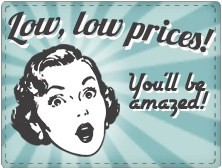 Low, low prices - you'll be amazed!