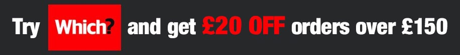 Try Which? today and get £20 OFF orders over £150!